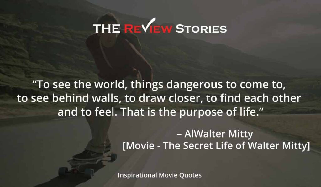 Inspirational Hollywood Movie Quotes - The secret life of walter mitty