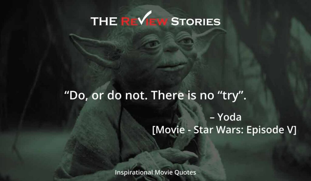 "Do, or do not. there is no ""try"" Yoda star wars movie"