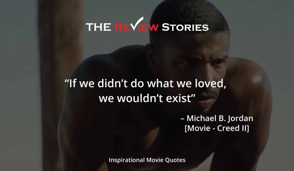 If we didnt do what we loved we wouldnt exist - Creed 2 quotes