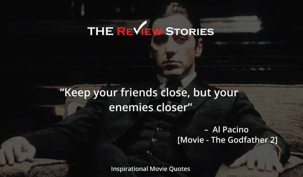 Keep your friends close, but your enemies closer - godfather 2