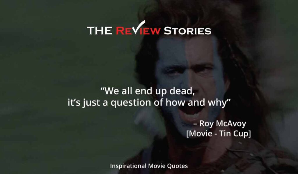 We all end up dead, its just a question of how and why Tin cup movie quotes