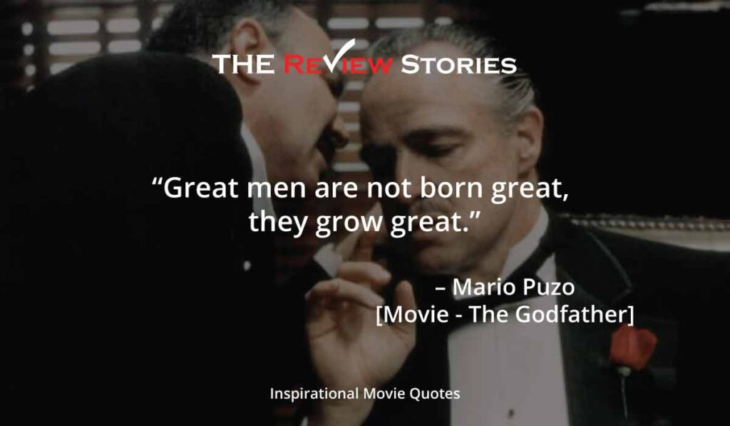Great men are not born great they grow great - Godfather quotes